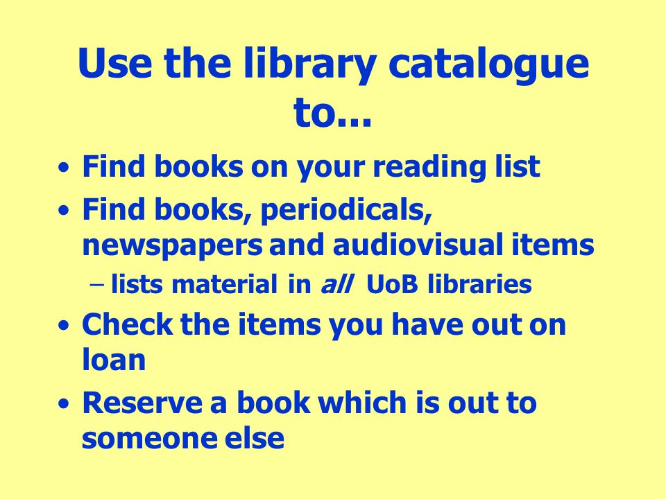 Use the library catalogue to...