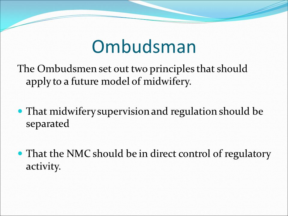 Ombudsman The Ombudsmen set out two principles that should apply to a future model of midwifery.