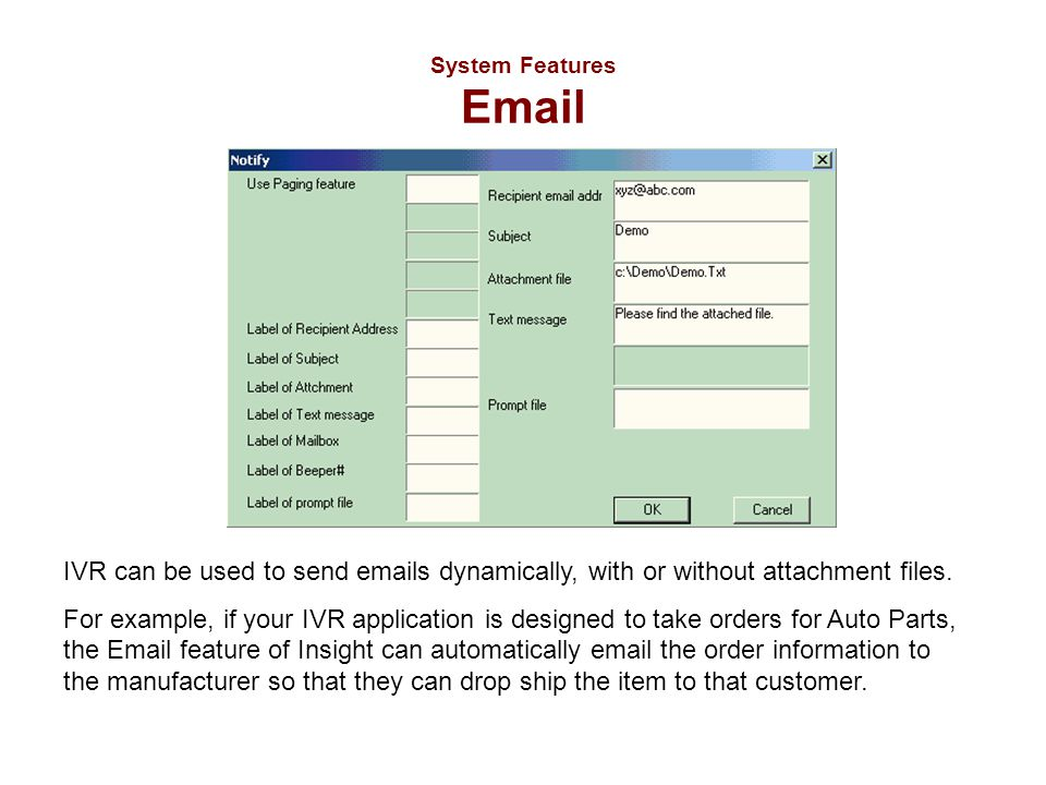 System Features Email IVR can be used to send emails dynamically, with or without attachment files.