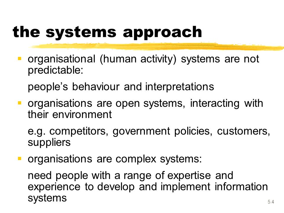 the systems approach organisational (human activity) systems are not predictable: people's behaviour and interpretations.