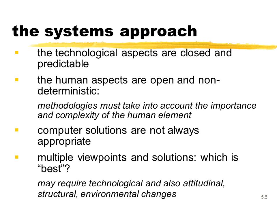 the systems approach the technological aspects are closed and predictable. the human aspects are open and non- deterministic: