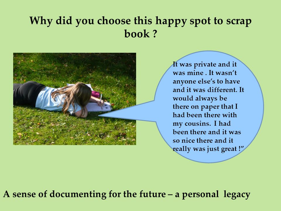 Why did you choose this happy spot to scrap book