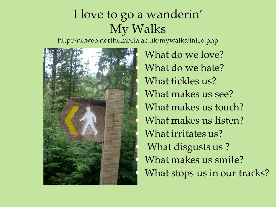 I love to go a wanderin' My Walks http://nuweb. northumbria. ac