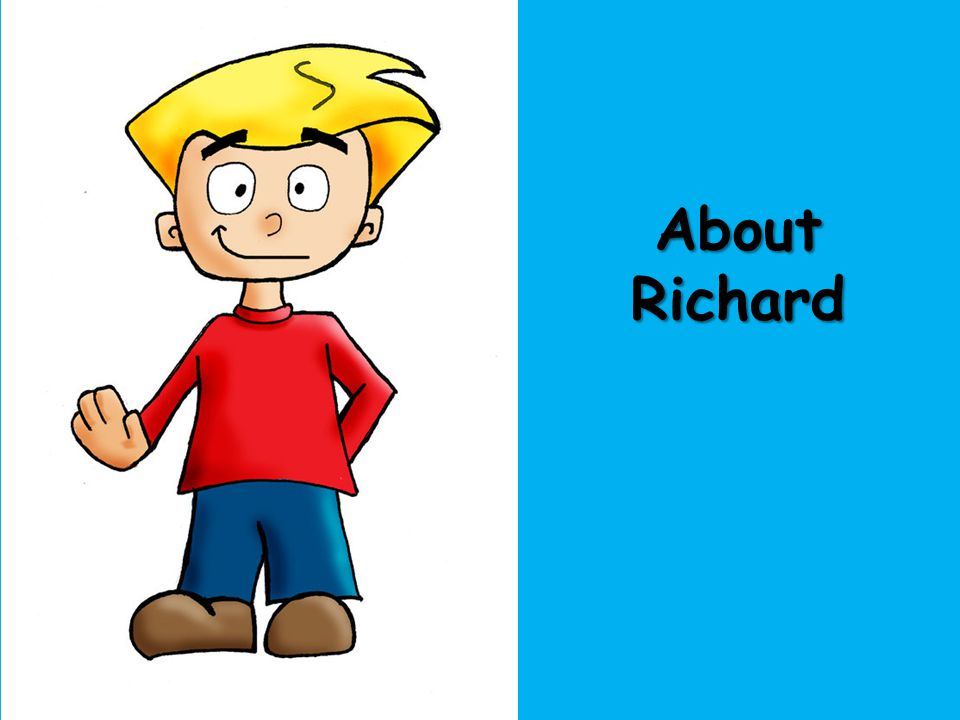About Richard Introduce Richard. Students listen to the story and write down all the different relationships Richard has.
