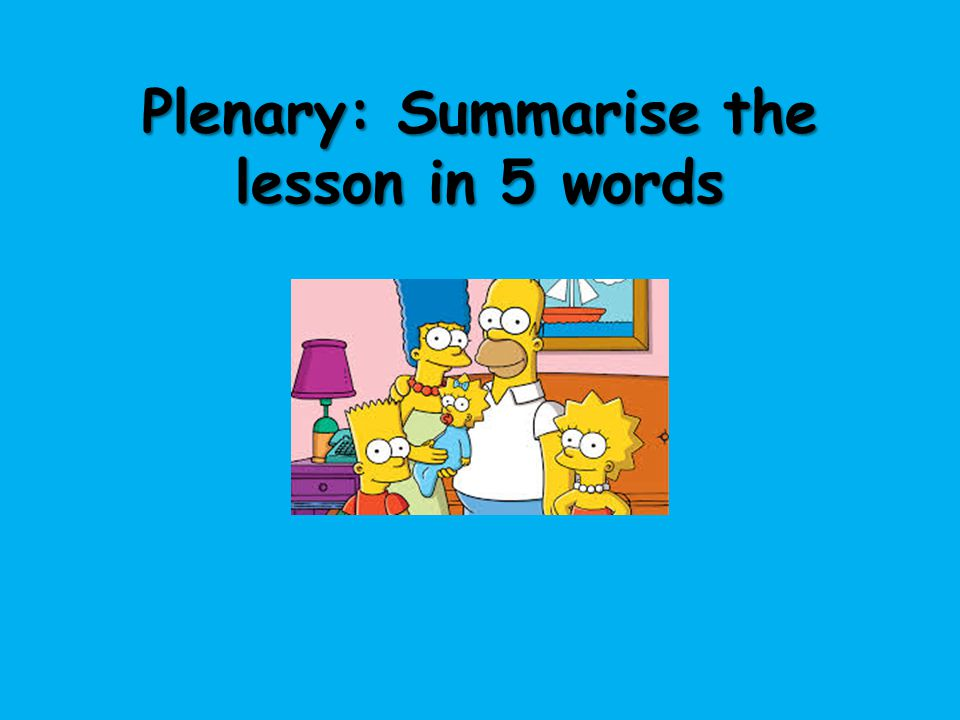 Plenary: Summarise the lesson in 5 words