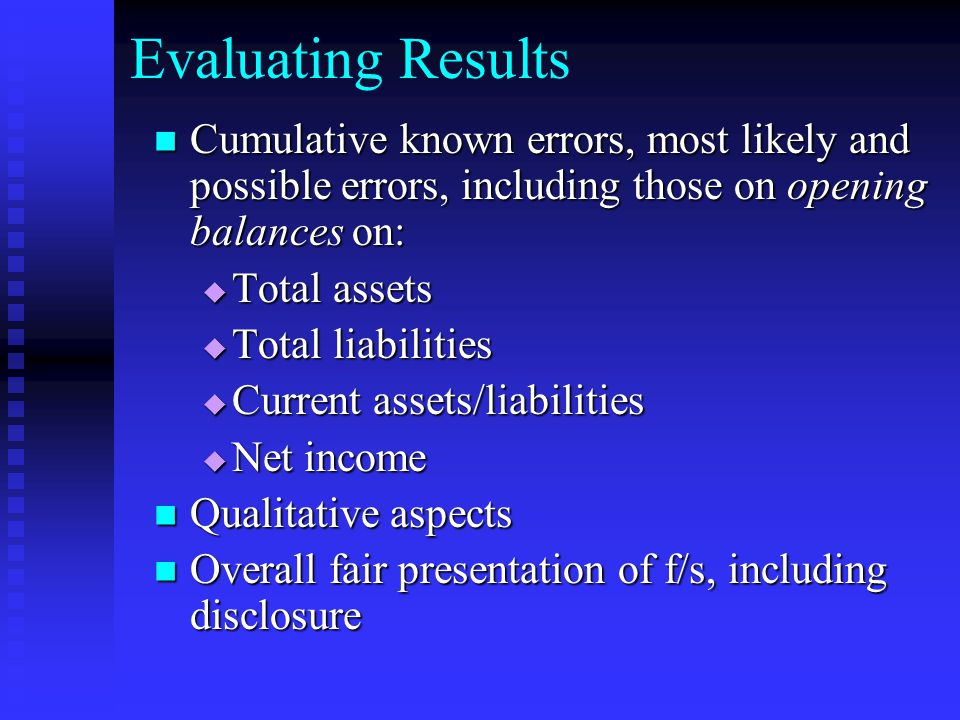 Evaluating Results Cumulative known errors, most likely and possible errors, including those on opening balances on: