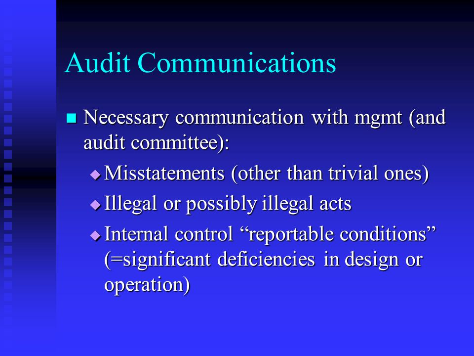 Audit Communications Necessary communication with mgmt (and audit committee): Misstatements (other than trivial ones)
