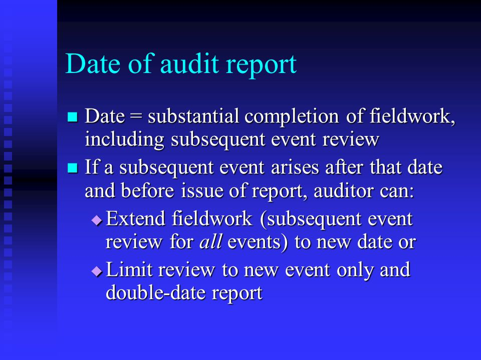 Date of audit report Date = substantial completion of fieldwork, including subsequent event review.