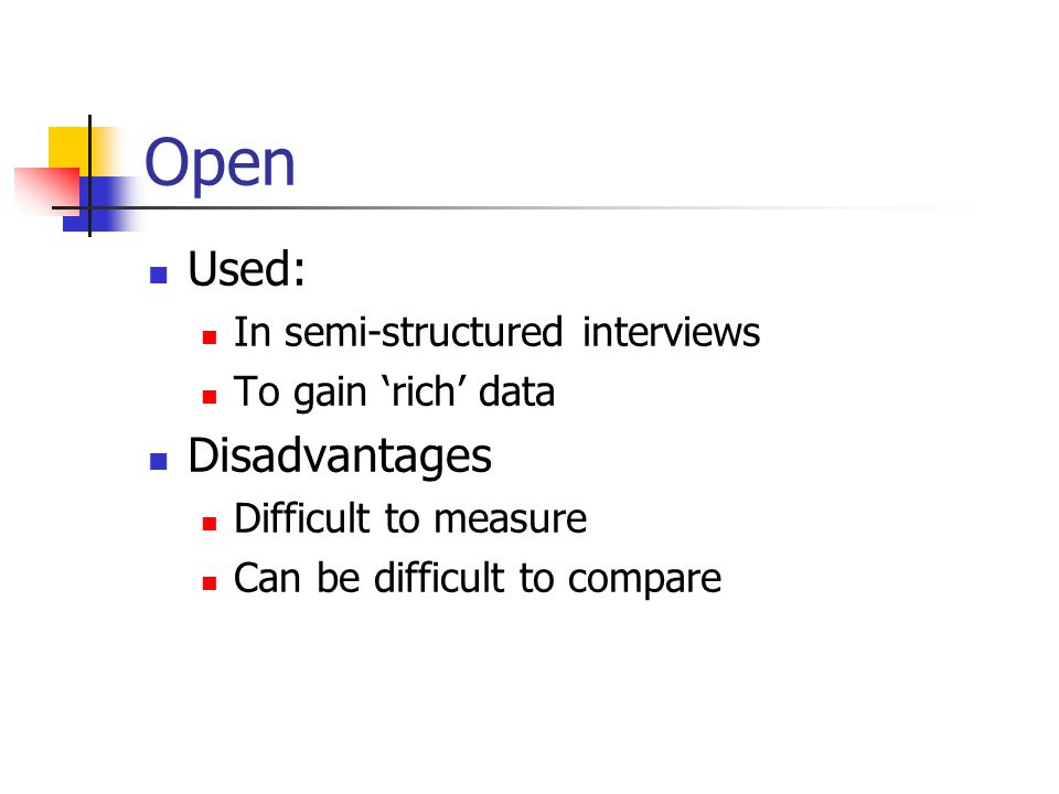 Open Used: Disadvantages In semi-structured interviews