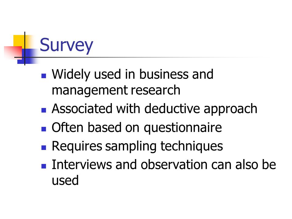 Survey Widely used in business and management research