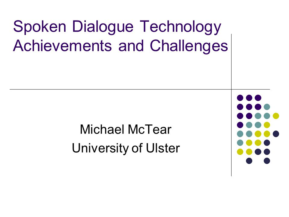 Spoken Dialogue Technology Achievements and Challenges