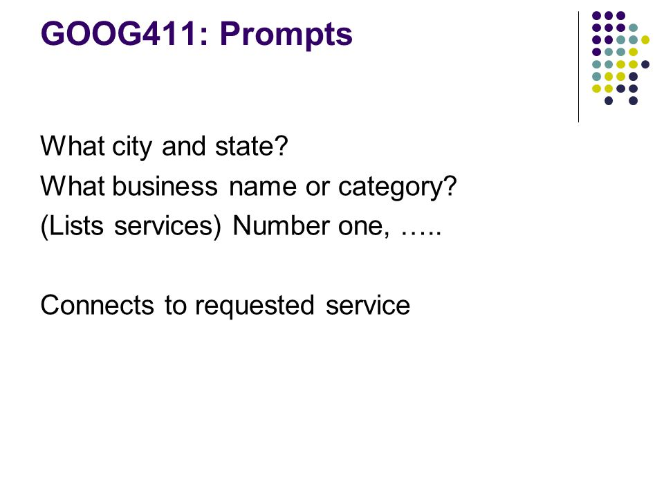 GOOG411: Prompts What city and state What business name or category