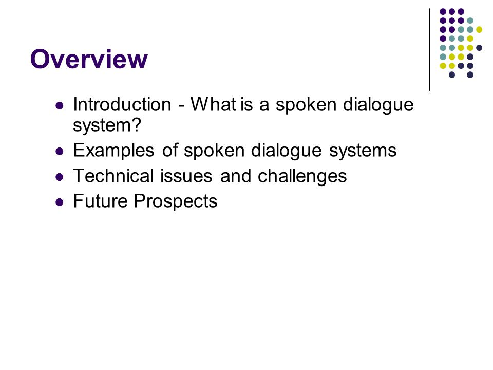 Overview Introduction - What is a spoken dialogue system