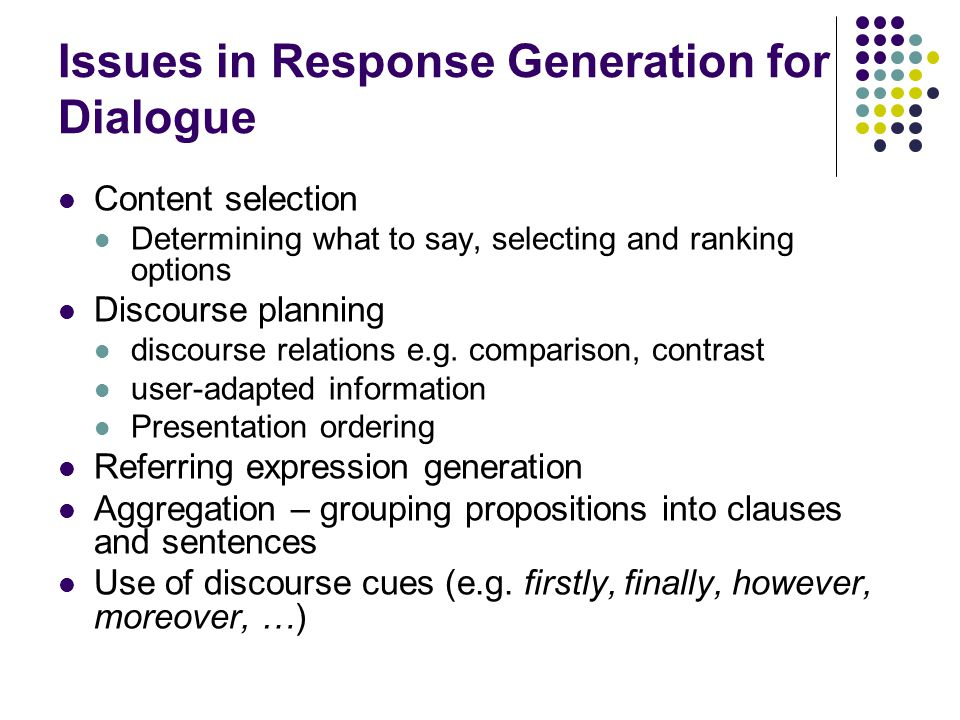 Issues in Response Generation for Dialogue