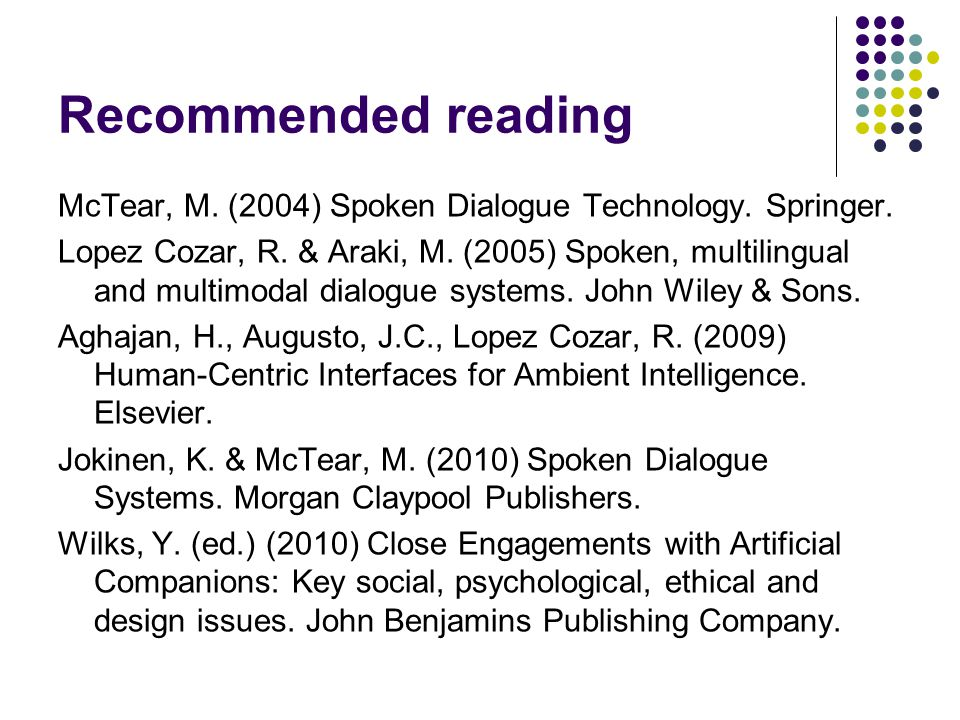 Recommended reading McTear, M. (2004) Spoken Dialogue Technology. Springer.
