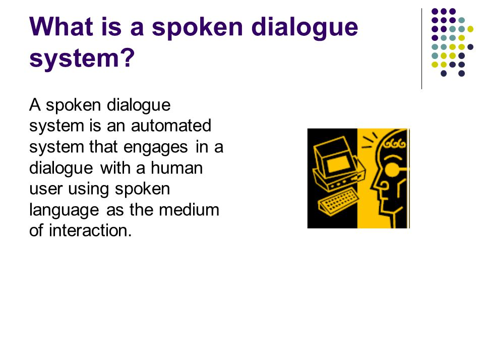What is a spoken dialogue system