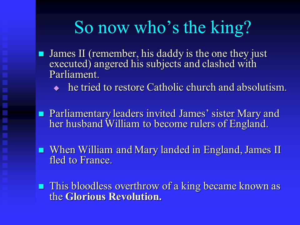 So now who's the king James II (remember, his daddy is the one they just executed) angered his subjects and clashed with Parliament.