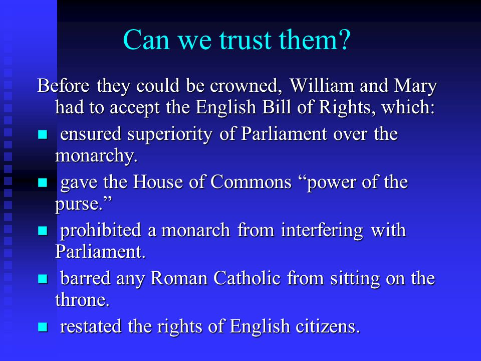 Can we trust them Before they could be crowned, William and Mary had to accept the English Bill of Rights, which: