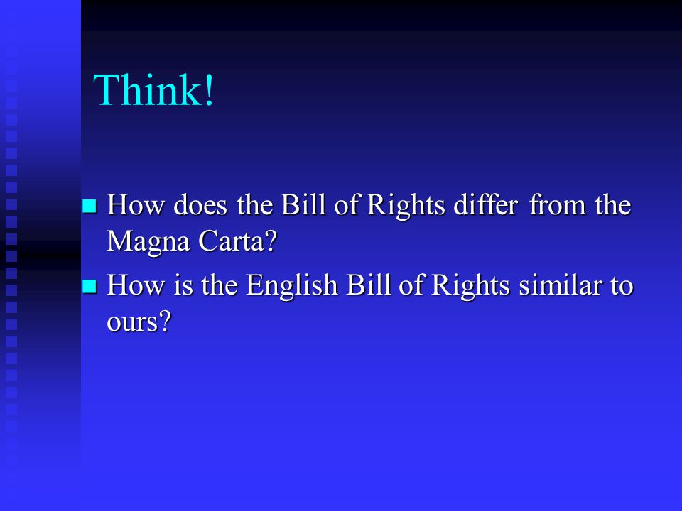Think! How does the Bill of Rights differ from the Magna Carta