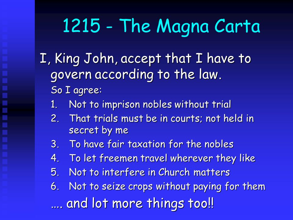 1215 - The Magna Carta I, King John, accept that I have to govern according to the law. So I agree: