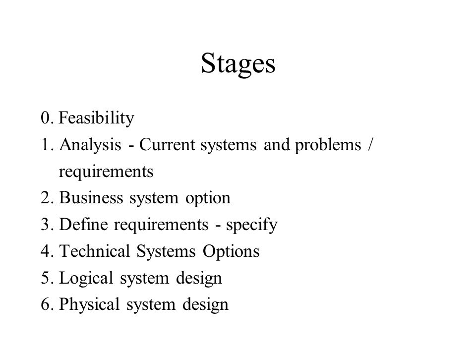 Stages 0. Feasibility 1. Analysis - Current systems and problems /