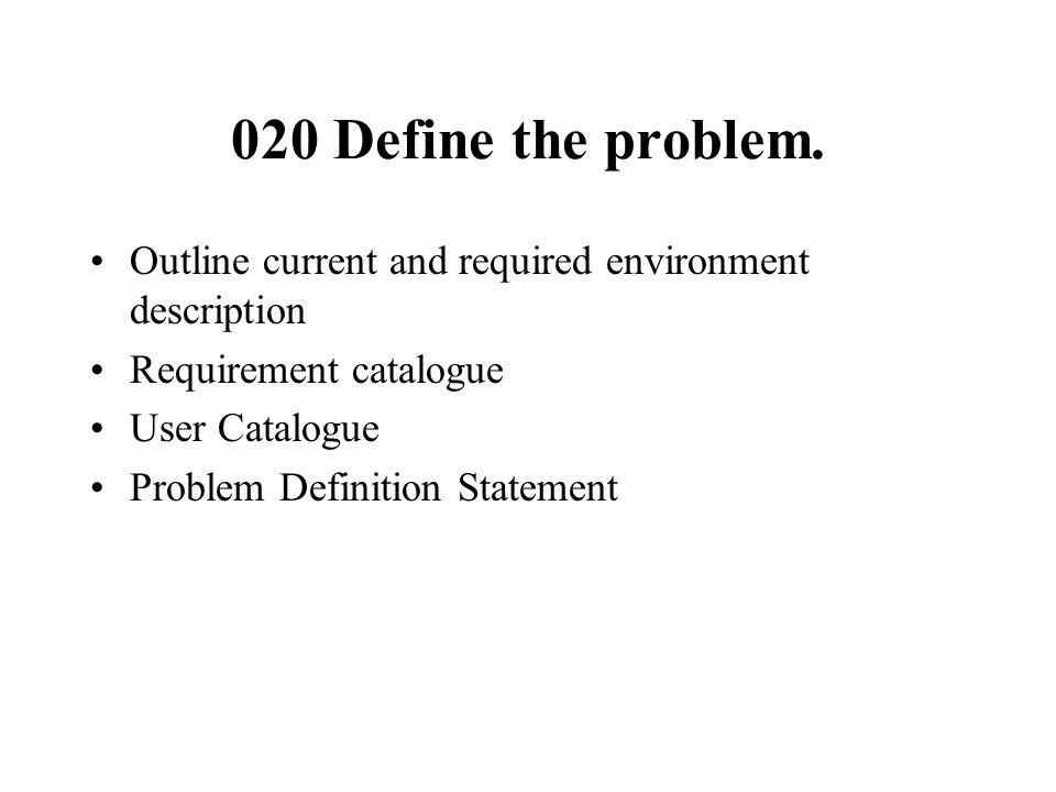 020 Define the problem. Outline current and required environment description. Requirement catalogue.