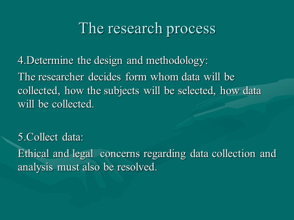 The research process 4.Determine the design and methodology: