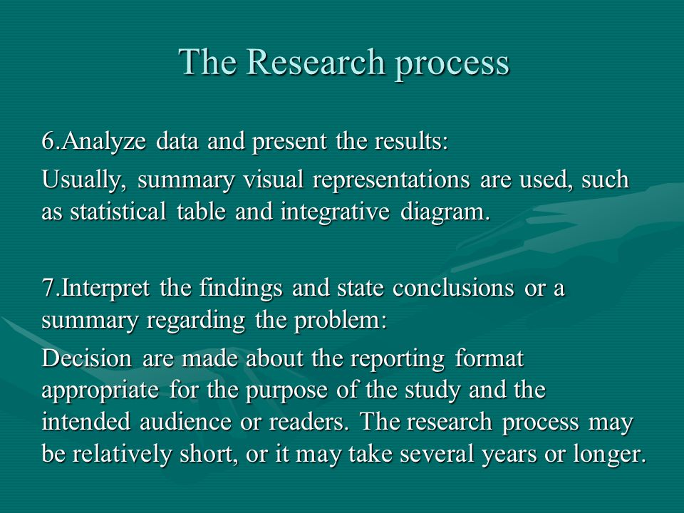 The Research process 6.Analyze data and present the results: