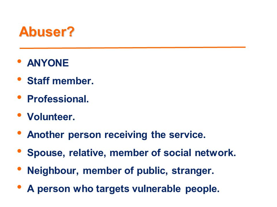 Abuser ANYONE Staff member. Professional. Volunteer.