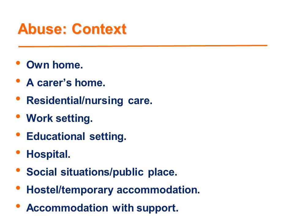 Abuse: Context Own home. A carer's home. Residential/nursing care.