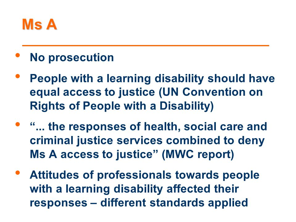 Ms A No prosecution. People with a learning disability should have equal access to justice (UN Convention on Rights of People with a Disability)