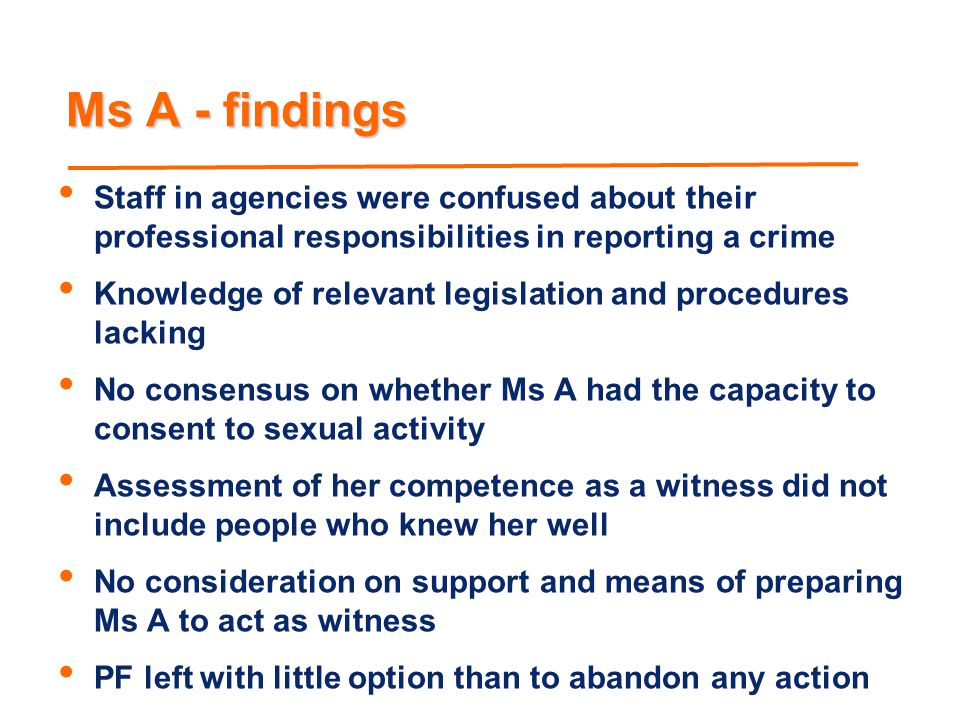 Ms A - findings Staff in agencies were confused about their professional responsibilities in reporting a crime.