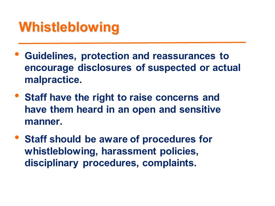 Whistleblowing Guidelines, protection and reassurances to encourage disclosures of suspected or actual malpractice.