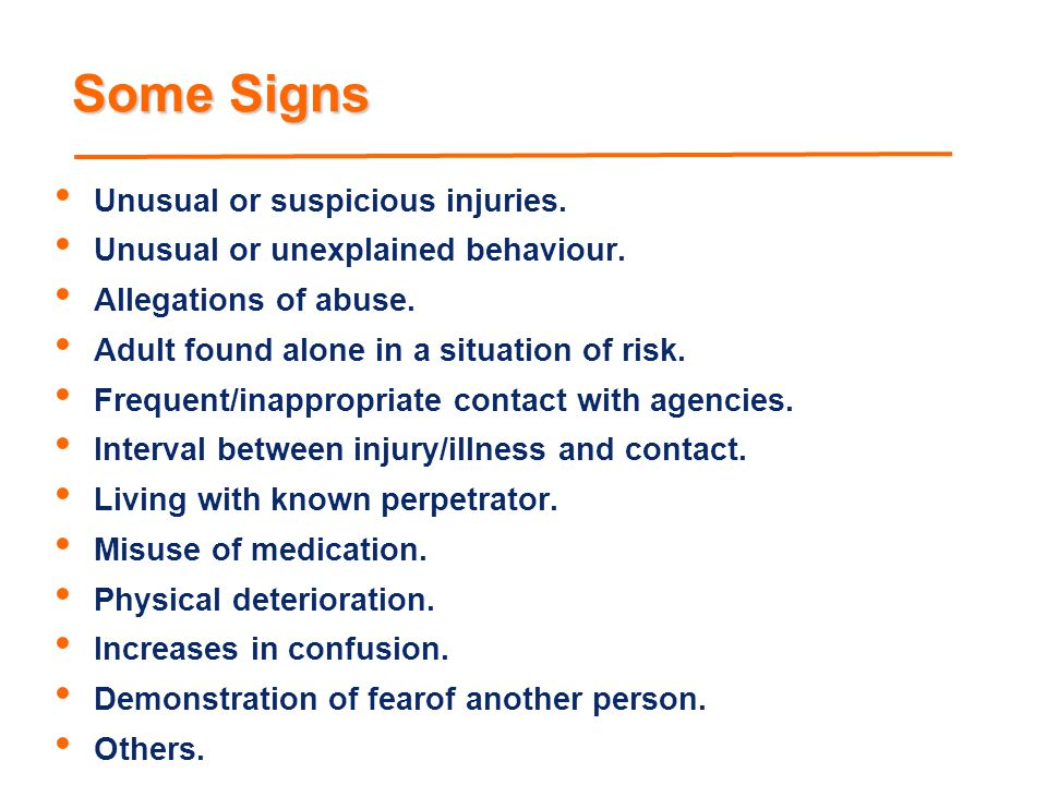Some Signs Unusual or suspicious injuries.