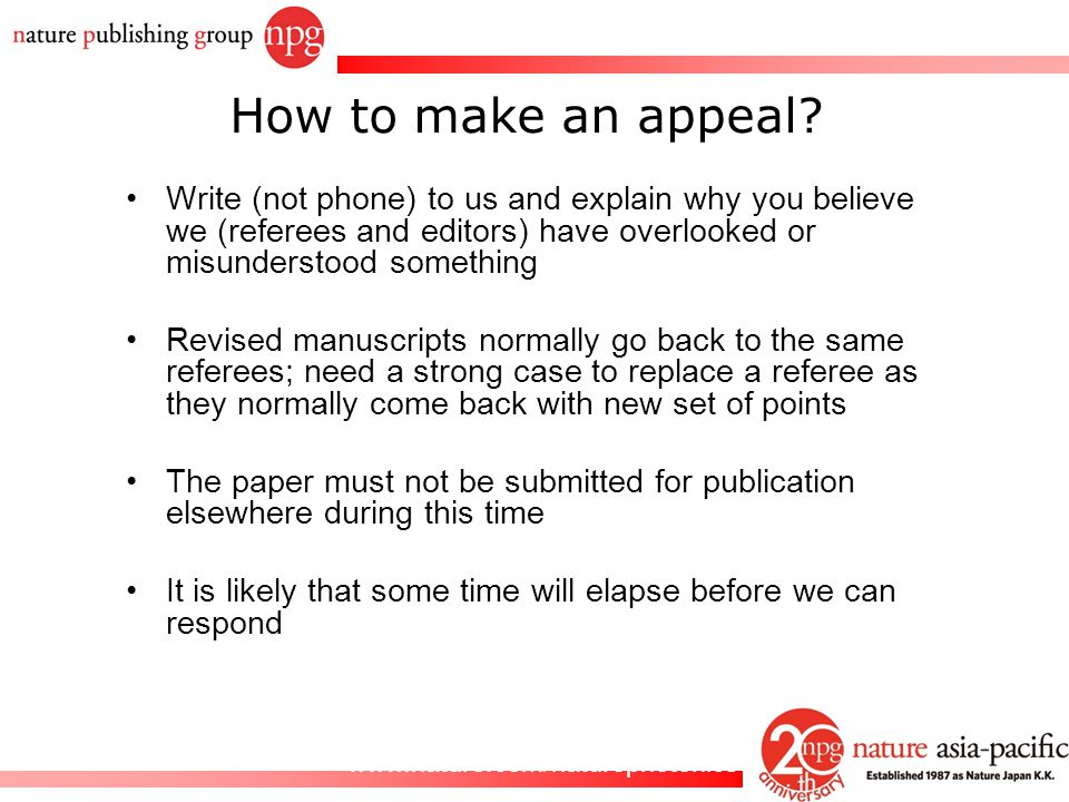 How to make an appeal Write (not phone) to us and explain why you believe we (referees and editors) have overlooked or misunderstood something.