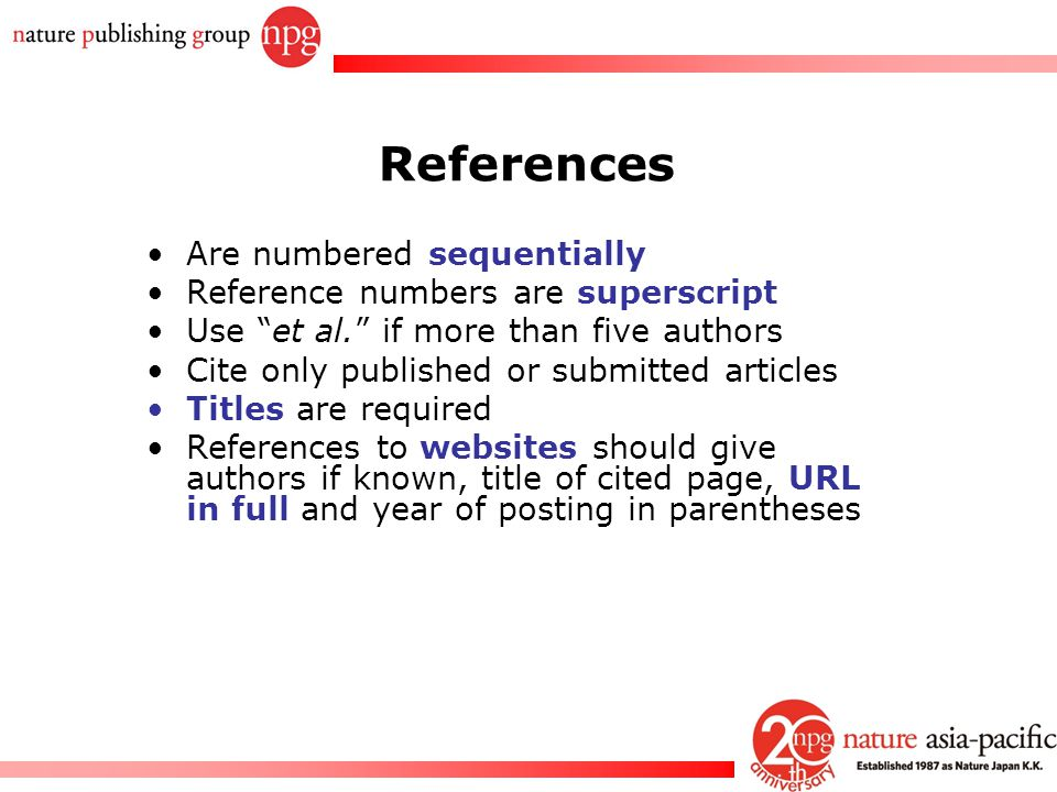 References Are numbered sequentially Reference numbers are superscript