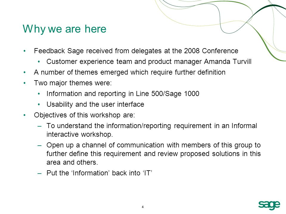 Why we are here Feedback Sage received from delegates at the 2008 Conference. Customer experience team and product manager Amanda Turvill.