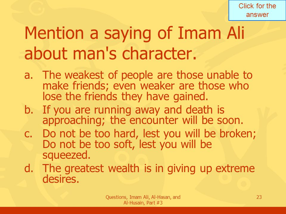 Mention a saying of Imam Ali about man s character.