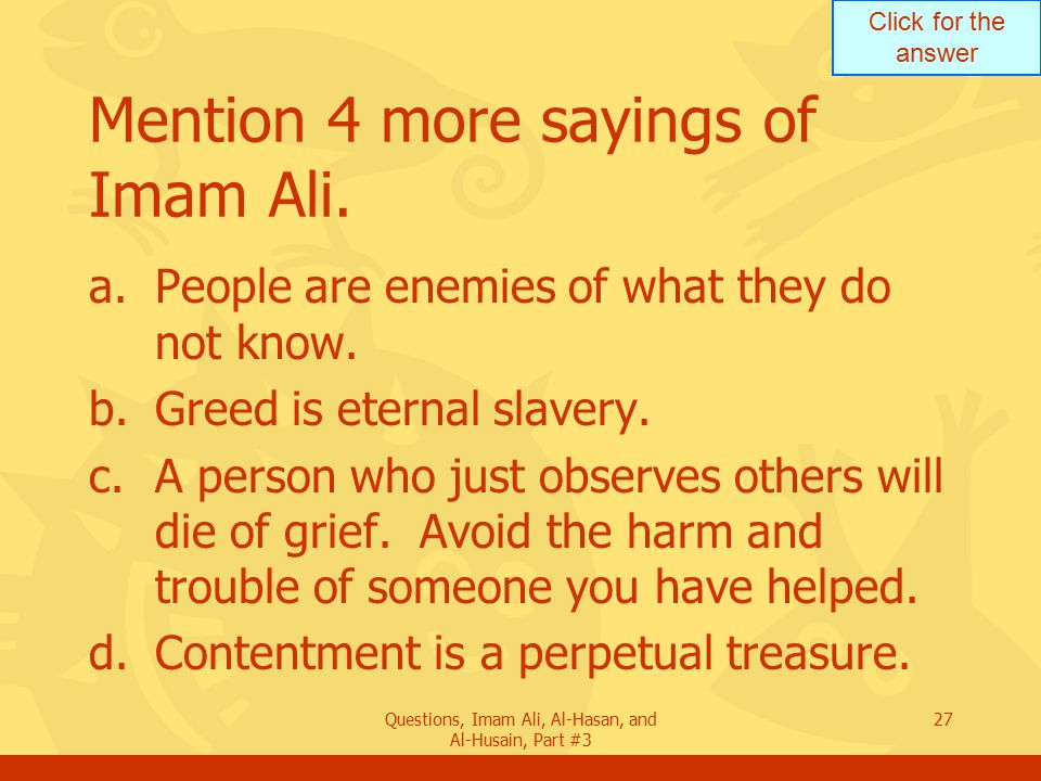 Mention 4 more sayings of Imam Ali.