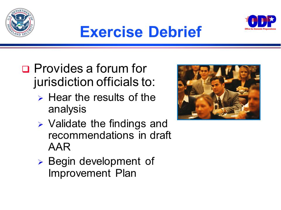 Exercise Debrief Provides a forum for jurisdiction officials to: