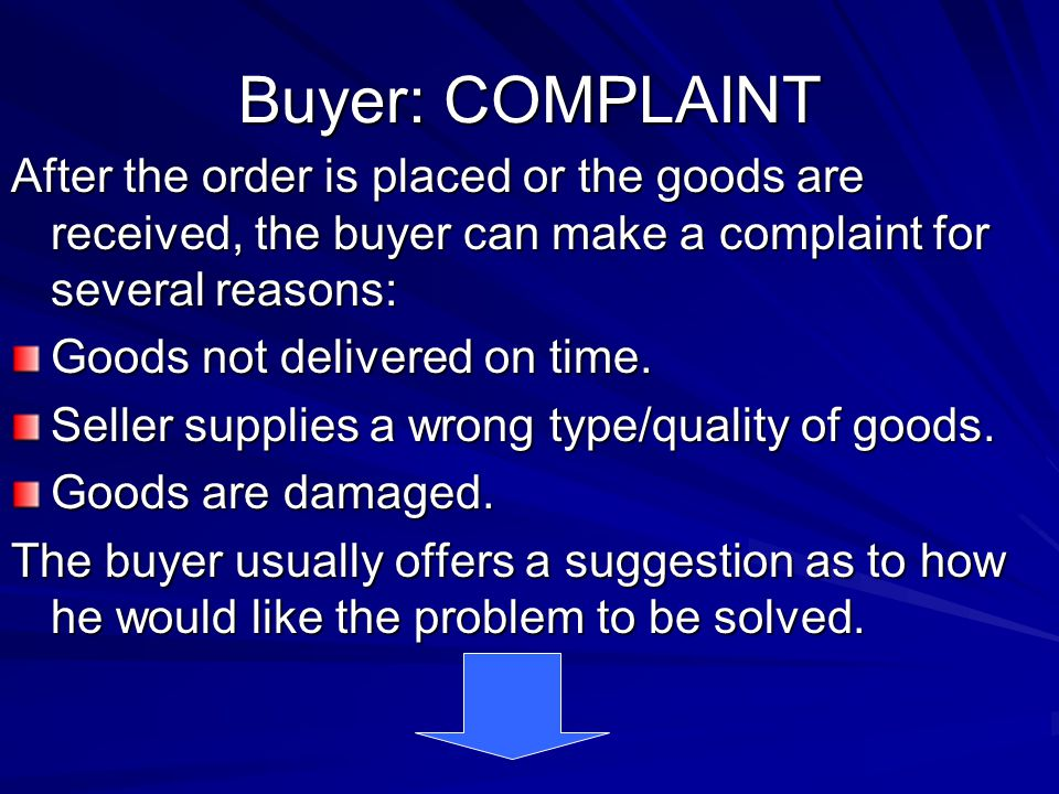 Buyer: COMPLAINT After the order is placed or the goods are received, the buyer can make a complaint for several reasons: