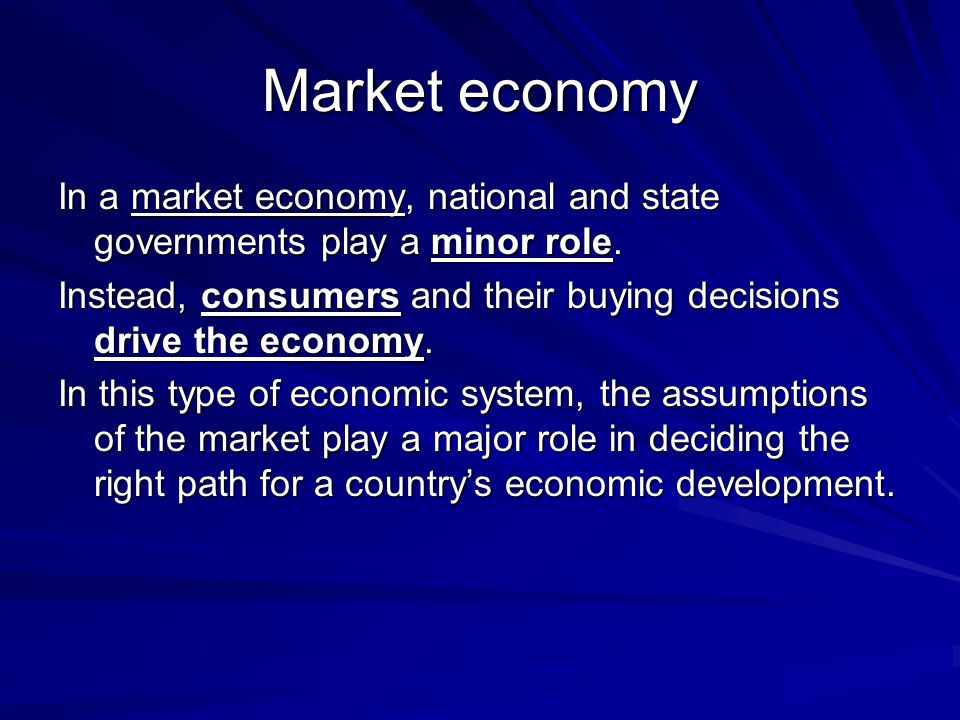 Market economy In a market economy, national and state governments play a minor role.