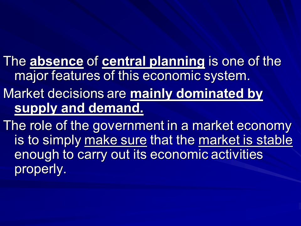 The absence of central planning is one of the major features of this economic system.