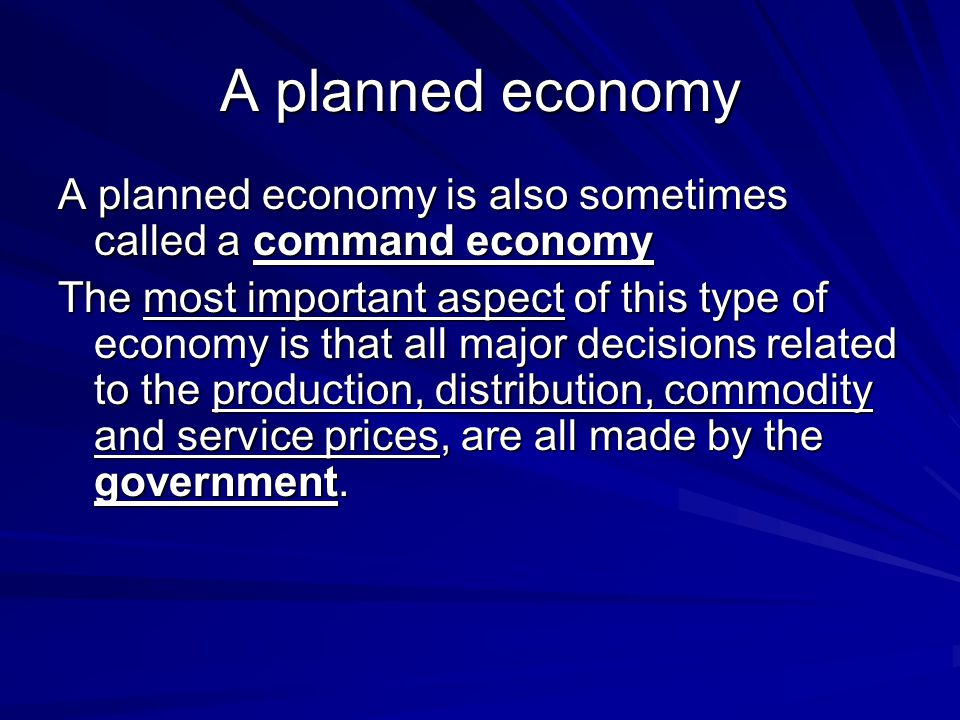 A planned economy A planned economy is also sometimes called a command economy.