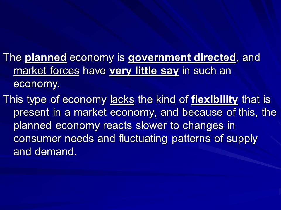 The planned economy is government directed, and market forces have very little say in such an economy.