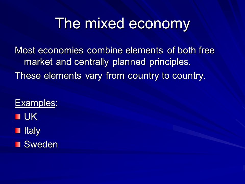 The mixed economy Most economies combine elements of both free market and centrally planned principles.