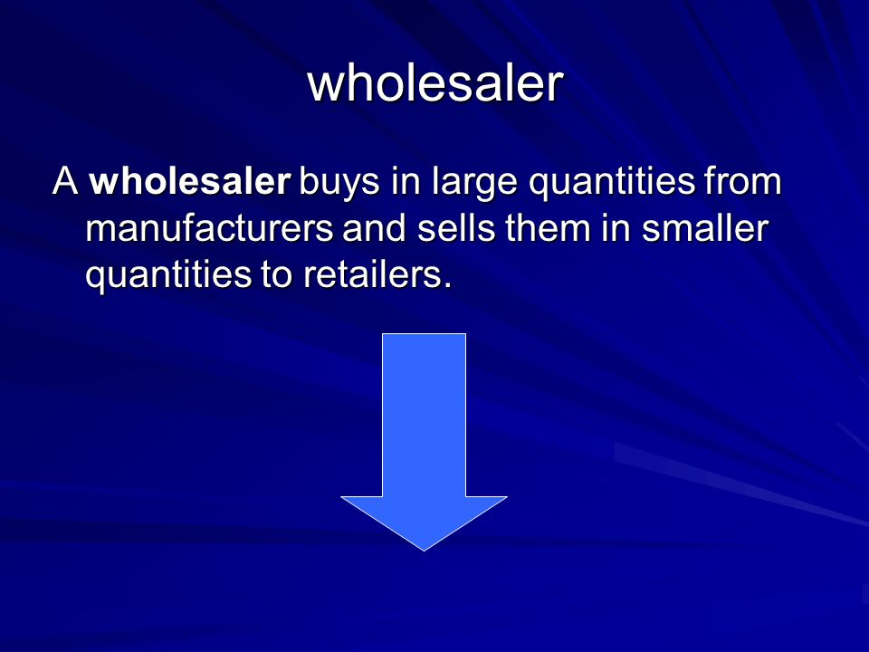wholesaler A wholesaler buys in large quantities from manufacturers and sells them in smaller quantities to retailers.