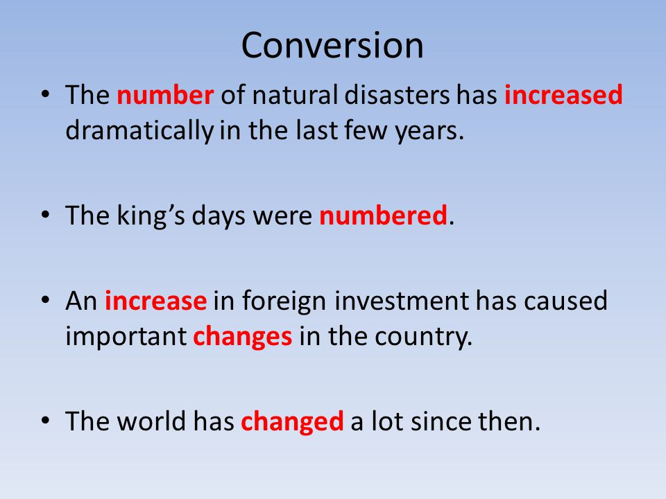Conversion The number of natural disasters has increased dramatically in the last few years. The king's days were numbered.