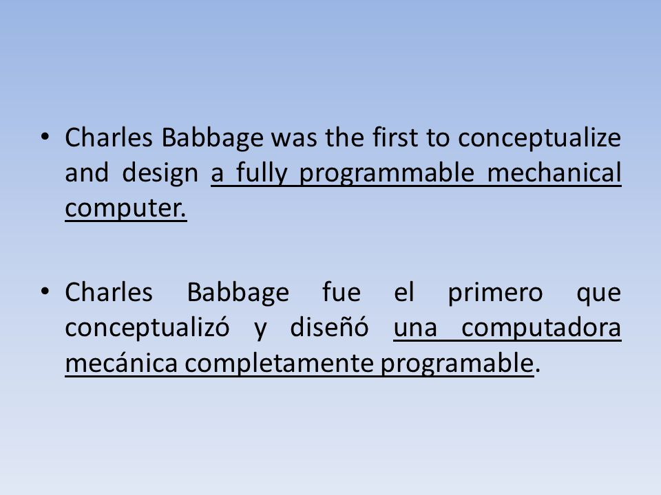 Charles Babbage was the first to conceptualize and design a fully programmable mechanical computer.