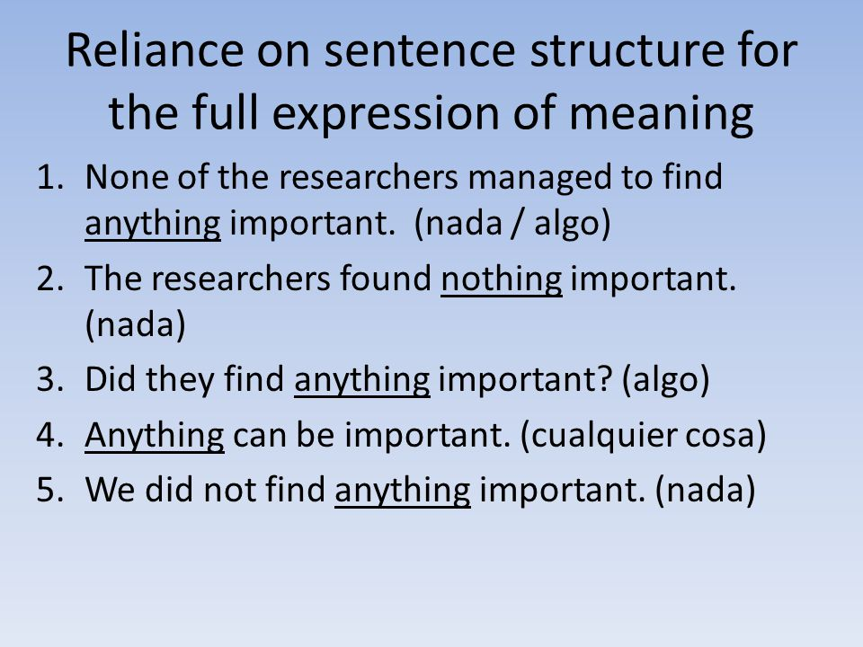 Reliance on sentence structure for the full expression of meaning